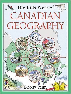 The Kids Book of Canadian Geography By Penn, Briony
